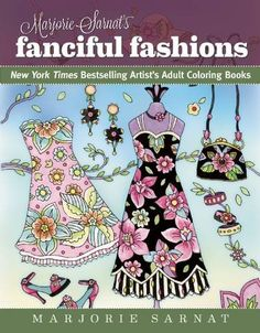 Marjorie Sarnats Fanciful Fashions New York Times Bestselling Artists Adult Coloring Books By