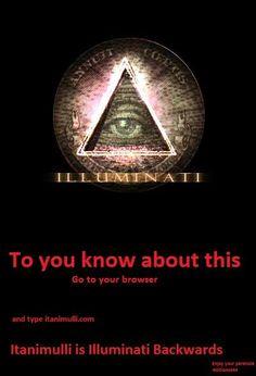 Illuminati..... Not funny. SCARY.