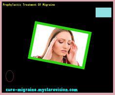 Prophylactic Treatment Of Migraine 115036 - Cure Migraine