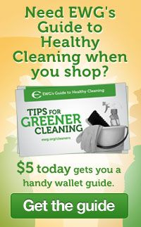 EWG's New Guide to Healthy Cleaning.  Say no Toxic Chemicals.