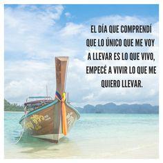 """""""El día que comprendí que lo único que me voy a llevar es lo que vivo, empecé a vivir lo que me quiero llevar."""" #frases #viajes #frase #viaje #inspiracion #viajera"""