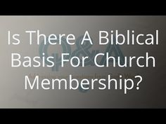 Is There A Biblical Basis For Church Membership? - YouTube