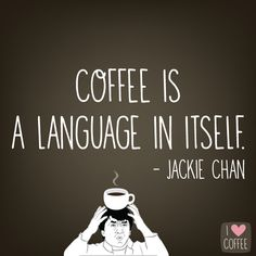 Coffee Talk, I Love Coffee, My Coffee, Jackie Chan, Coffee Quotes, Ambition, Language, Wisdom, My Love