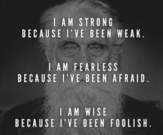 I am strong because I've been weak. I am fearless because I've been afraid. I am wise because I've been foolish. Poetic Words, Poems About Life, Something To Remember, I Am Strong, I Can Relate, Emotional Intelligence, Love Words, Word Porn, Inspire Me