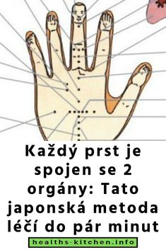 Každý prst je spojen se 2 orgány: Tato japonská metoda léčí do pár minut Acupressure Points, Health And Beauty, Detox, The Cure, How To Get, Medicine, Health, Trigger Points