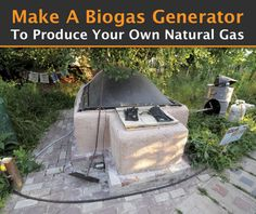 Build a Biogas Generator to Produce Your Own Natural Gas From Your Own Waste