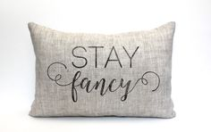 """stay fancy, throw pillow, word pillow, phrase pillow, mother's day gift - """"stay fancy"""" by coverLove on Etsy https://www.etsy.com/listing/263996651/stay-fancy-throw-pillow-word-pillow"""