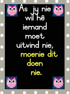As jy nie wil hê iemand moet uitvind nie, moet dit nie doen nie. Education Quotes For Teachers, Kids Education, Teacher Resources, New Classroom, Classroom Themes, Preschool Learning, Teaching, Career Quotes, Success Quotes
