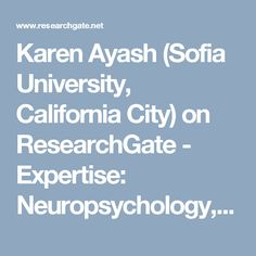 Karen Ayash (Sofia University, California City) on ResearchGate - Expertise: Neuropsychology, Cognitive Science