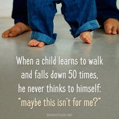 motivation,babysteps-Remember that was once you. Great Quotes, Quotes To Live By, Me Quotes, Motivational Quotes, Inspirational Quotes, Keep Trying Quotes, Falling Down, Kids Learning, Learning Process