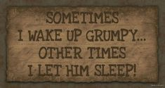 nice nice Primitive Wood funny sign SOMETIMES I WAKE UP GRUMPY Rustic Country Home De... by http://www.top-99-home-decorpics.us/country-homes-decor/nice-primitive-wood-funny-sign-sometimes-i-wake-up-grumpy-rustic-country-home-de/                                                                                                                                                                                 More