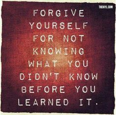 Forgiving yourself is the only forgiveness necessary in healing.