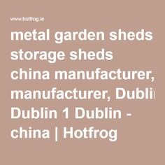 metal garden sheds storage sheds china manufacturer, Dublin 1 Dublin - china | Hotfrog Ireland