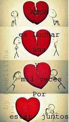 El Amor es luchar las veces que necesarias...pueden ser mas de mil incluso.