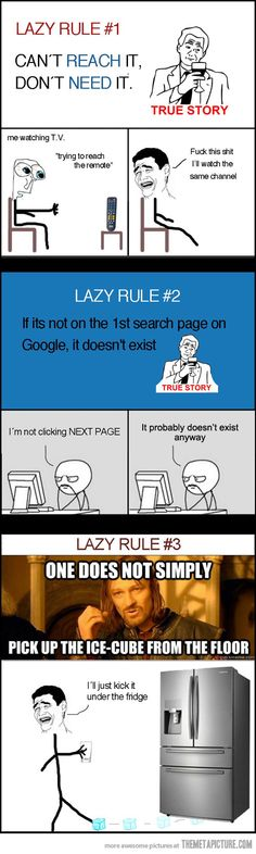 Lazy rules. All true.