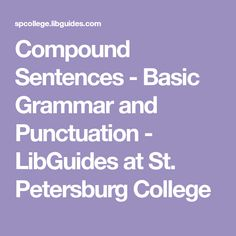 Compound Sentences - Basic Grammar and Punctuation - LibGuides at St. Petersburg College