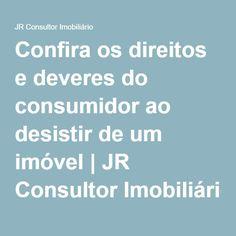 Confira os direitos e deveres do consumidor ao desistir de um imóvel   JR Consultor Imobiliário