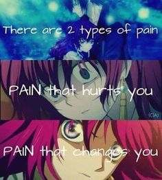 There are two types of pain, pain that hurts you and pain that changes you // Yona of the dawn quote
