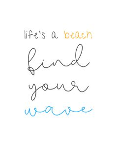 life's a beach, find your wave - - Best Beach Inspired Quotes