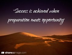 """""""Success is achieved when preparation meets opportunity"""""""