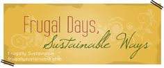 Frugally Sustainable: Frugal Days, Sustainable Ways #6