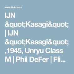 "IJN ""Kasagi"" | IJN ""Kasagi"",1945, Unryu Class M | Phil DeFer | Flickr"