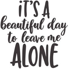 Silhouette Design Store: It's A Beautiful Day To Leave Me Alone Silhouette Vinyl, Silhouette Machine, Silhouette Cameo Projects, Silhouette Design, Words Quotes, Sayings, Cute Quotes, Cricut Tutorials, Cricut Ideas