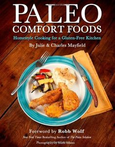 Paleo Comfort Foods: Homestyle Cooking for a Gluten-Free Kitchen (No) http://amzn.to/ylVx21