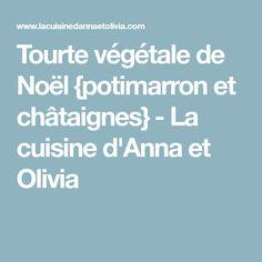Tourte végétale de Noël {potimarron et châtaignes} - La cuisine d'Anna et Olivia