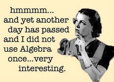 Very true!! I am showing this to my BFF. She's homeschooled and the school gave her an advanced algebra book for senior year, the stuff she was learning her tutor was just learning, in college!
