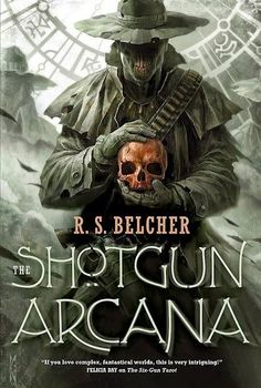 The Shotgun Arcana (Golgotha #2) by R.S. Belcher *The Compatibility between the Wild West and Steampunk