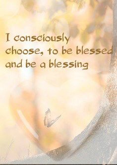 I consciously choose to be blessed and be a blessing ❤☀