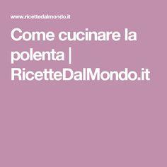 Come cucinare la polenta   RicetteDalMondo.it