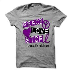 PEACE LOVE STOP DOMESTIC VIOLENCE - t shirt designs #first tee #movie t shirts