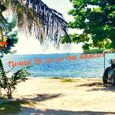 Things To Do in the Abacos.  Places To See & Things To Do In the Abacos Bahamas. Great list!