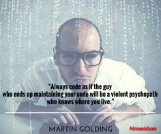 """Martin Golding advice for quick awakening """"Always code as if the guy who ends up maintaining your code will be a violent psychopath who knows where you live. Who Knows, Psychopath, Live For Yourself, Awakening, Coding, Advice, Guys, Movie Posters, Blog"""