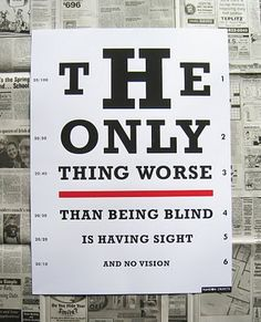 """Random Thought. """"the only thing worse than being blind is having sight and no vision."""" Have a good day ~"""