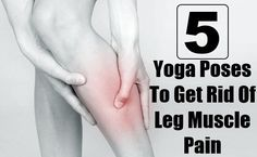 5 Best Yoga Poses To Get Rid Of Leg Muscle Pain #Health #Fitness #Musely #Tip