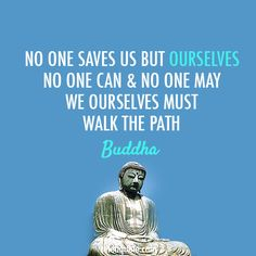 No one #save us but #ourselves...........   #Buddha