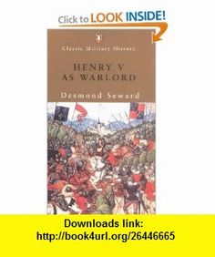 Henry V as Warlord (Classic Military History) (9780141390581) Desmond Seward , ISBN-10: 0141390581  , ISBN-13: 978-0141390581 ,  , tutorials , pdf , ebook , torrent , downloads , rapidshare , filesonic , hotfile , megaupload , fileserve