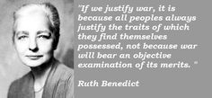 """""""all peoples always justify the traits of which they find themselves possessed""""  -Ruth Benedict"""