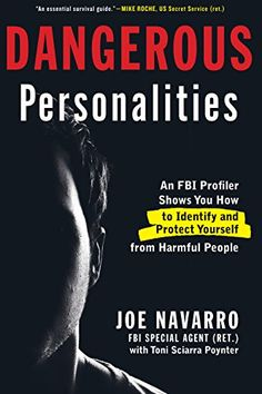 Dangerous Personalities: An FBI Profiler Shows You How to Identify and Protect Yourself from Harmful People by Joe Navarro http://www.amazon.com/dp/B00K8DSRFE/ref=cm_sw_r_pi_dp_b8APvb1SJVC21