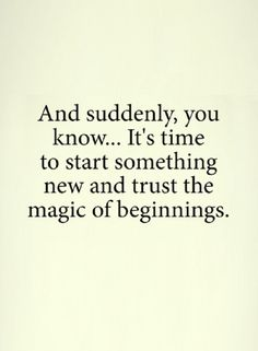 Quotes And With time new beginnings are there, just trust and roll with it.