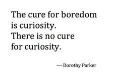 more curiosity, less boredom
