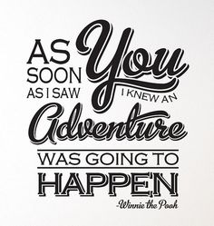"Winnie the Pooh quote :)  ""As soon as I saw you, I knew an adventure was going to happen.""  Love date quotes Boyfriend / girlfriend quotes"