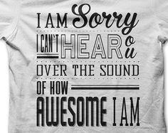 I am sorry I can't hear you over the sound of how Awesome I am  - Barney Stinson Mens Womens Ladies Funny Gift Christmas