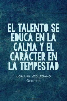 El.talento se educa en la.calma y el.caracter en la.tempestad