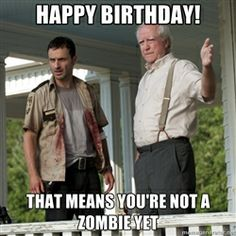 walking dead happy birthday pictures | Walking Dead - Happy Birthday! that means you're not a zombie yet