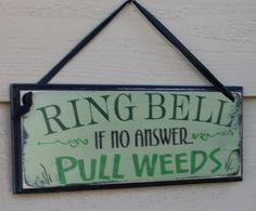 Ring Bell If No Answer PULL WEEDS Hanging Sign/Great Mother's Day Gift/Garden Sign/Door Sign/Porch Sign