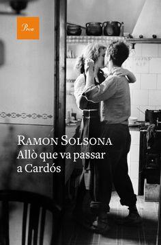 Allò que va passar a Cardós / Ramon Solsona. Proa, 2016.